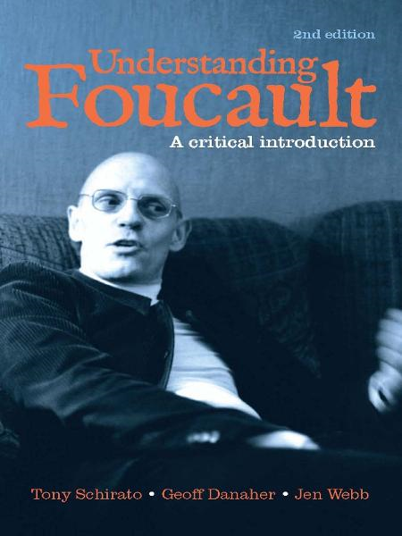 Understanding Foucault: A critical introduction By: Tony Schirato, Geoff Danaher and Jen Webb