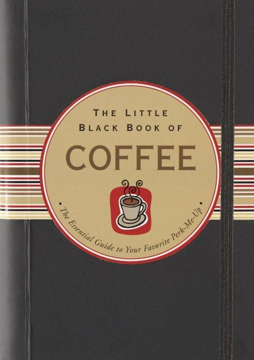 The Little Black Book of Coffee By: Karen Berman