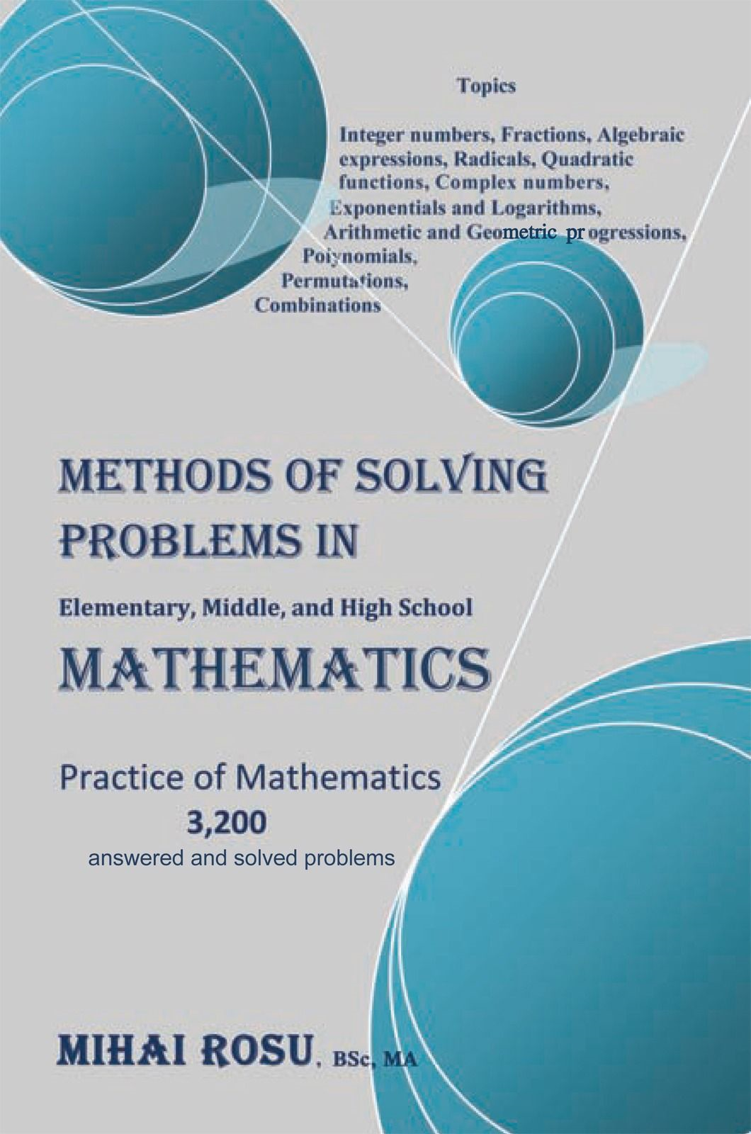 METHODS OF SOLVING PROBLEMS IN Elementary, Middle, and High School MATHEMATICS By: Mihai Rosu