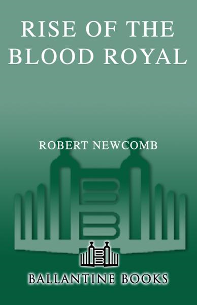 Rise of the Blood Royal By: Robert Newcomb