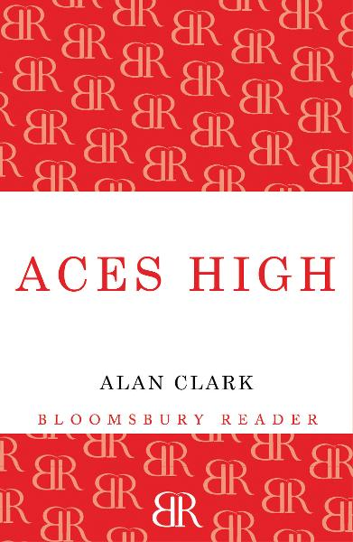 Aces High: The War in the Air over the Western Front 1914-18 By: Alan Clark