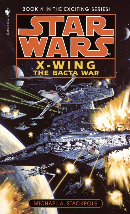 Star Wars: X-Wing: The Bacta War By: Michael A. Stackpole
