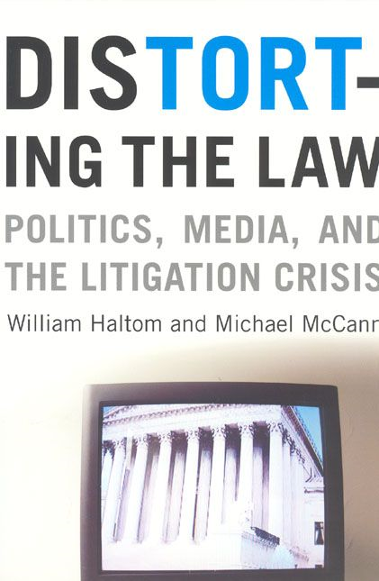 Distorting the Law By: Michael McCann,William Haltom