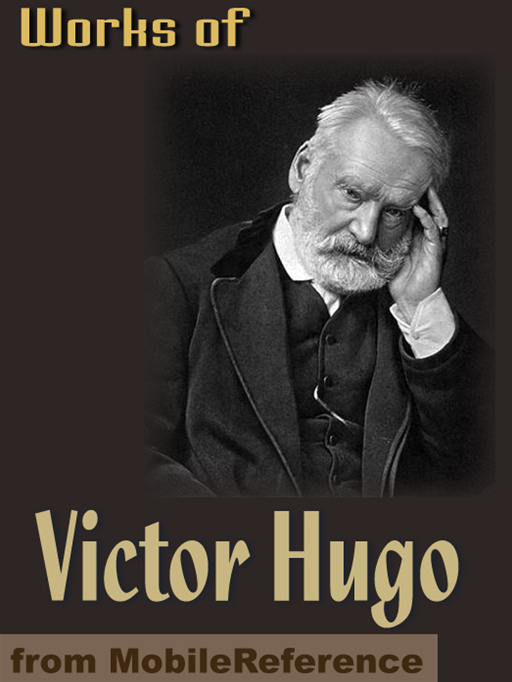 Works Of Victor Hugo: Les Miserables, Notre-Dame De Paris, Man Who Laughs, Toilers Of The Sea, Poems & More (Mobi Collected Works)