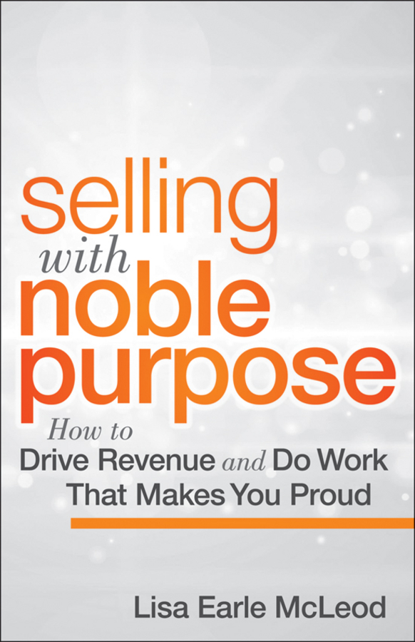 Selling with Noble Purpose By: Lisa Earle McLeod