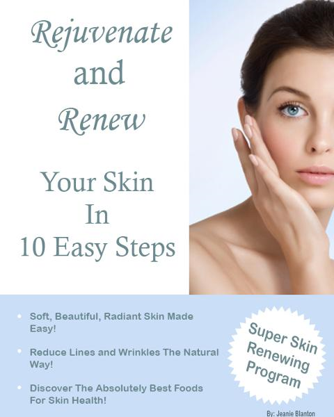 Rejuvenate and Renew Your Skin In 10 Easy Steps