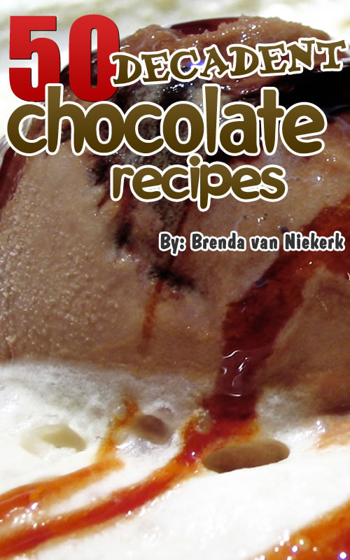 50 Decadent Chocolate Recipes By: Brenda Van Niekerk