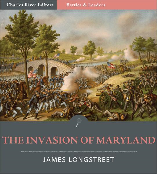 Battles and Leaders of the Civil War: The Invasion of Maryland (Illustrated)