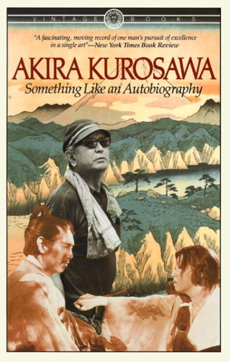 Something Like An Autobiography By: Akira Kurosawa