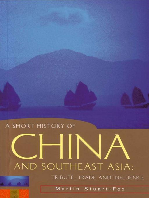 A Short History Of China And Southeast Asia:Tribute, Trade And Influence