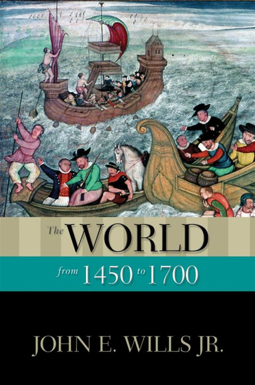 The World From 1450 To 1700 By: John E. Wills Jr.