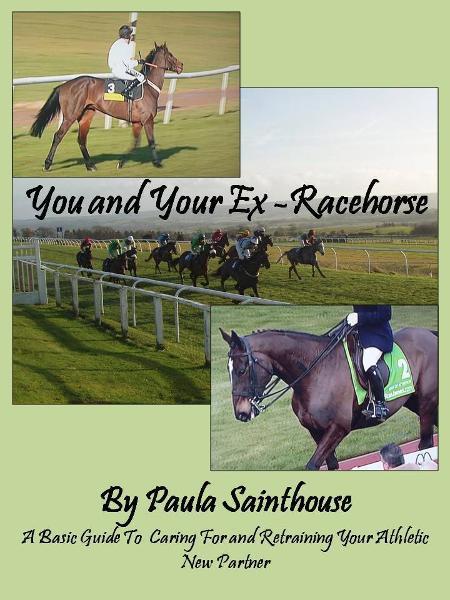 You and Your Ex-Racehorse: A Basic Guide to Caring for and Retraining Your Athletic New Partner