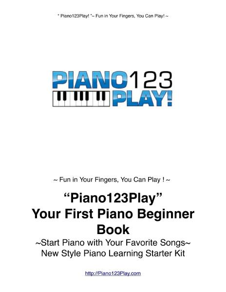 """Piano123Play!"" Your First Piano Beginner Book: Start Piano Today with Your Favorite Songs~New Style Piano Learning Starters' Kit"