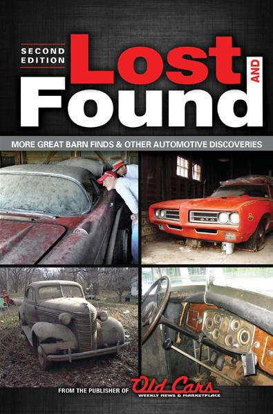 Lost and Found: More Great Barn Finds & Other Automotive Discoveries By: the Publisher of Old Cars Weekly