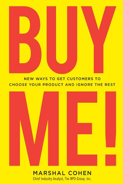BUY ME!  New Ways to Get Customers to Choose Your Product and Ignore the Rest By: Marshal Cohen