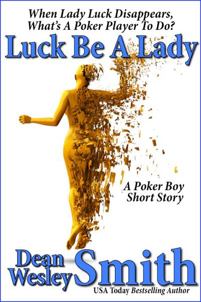 Luck Be A Lady: A Poker Boy story By: Dean Wesley Smith