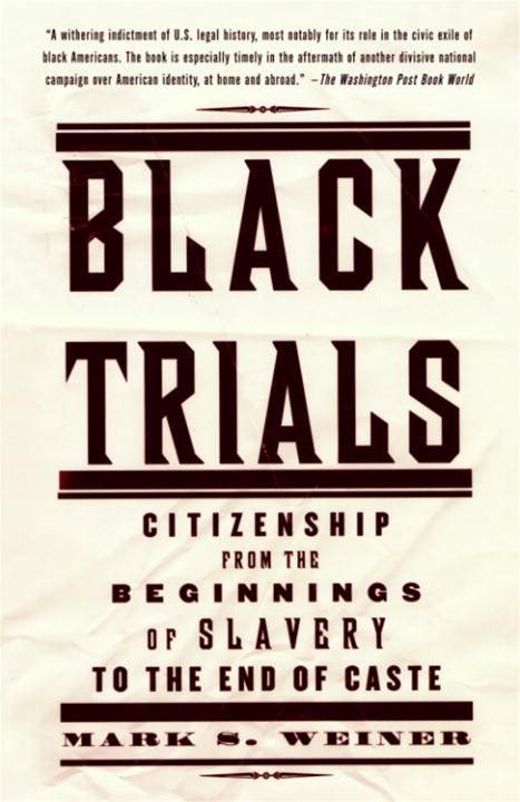 Black Trials By: Mark S. Weiner