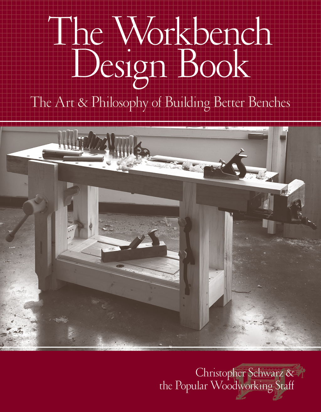 The Workbench Design Book By: Christopher Schwarz