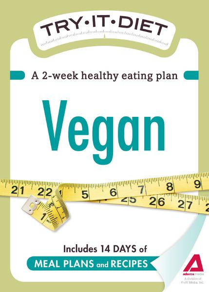 Try-It Diet - Vegan: A two-week healthy eating plan By: Adams Media