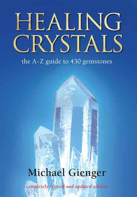 Healing Crystals: The A - Z Guide to 430 Gemstones