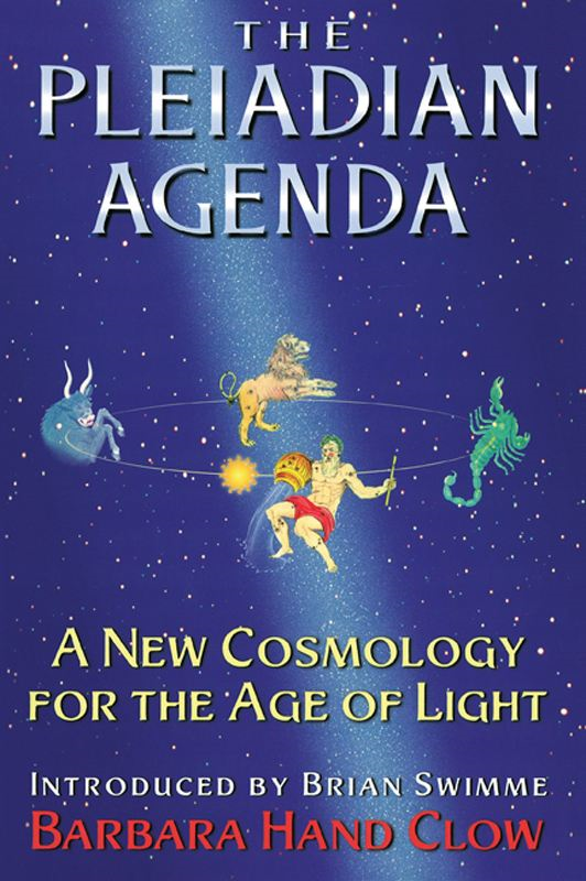 The Pleiadian Agenda: A New Cosmology for the Age of Light By: Barbara Hand Clow