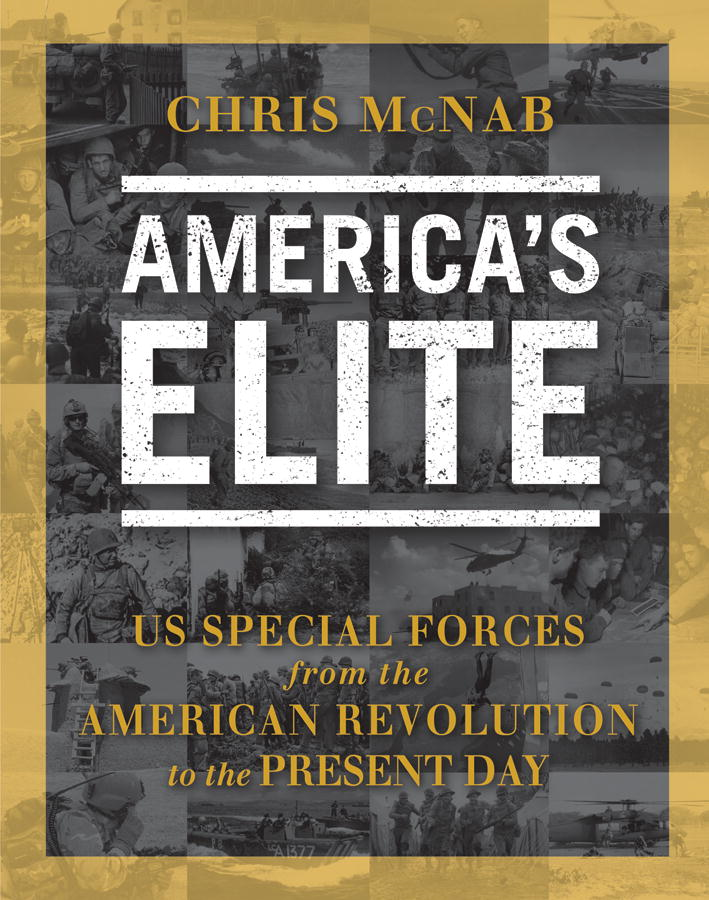 America's Elite: US Special Forces from the American Revolution to the Present Day By: Chris McNab