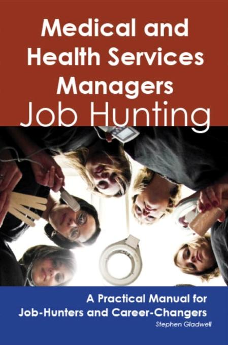 Stephen Gladwell - Medical and Health Services Managers: Job Hunting - A Practical Manual for Job-Hunters and Career Changers
