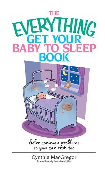 Everything Get Your Baby To Sleep Book: Solve Common Problems So You Can Rest, Too