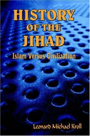 HISTORY OF THE JIHAD By: Leonard Michael Kroll