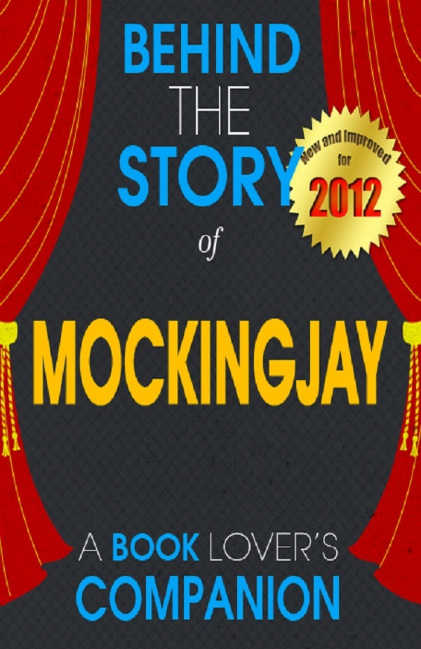 Mockingjay: Behind the Story - (A Background Information Book Companion)