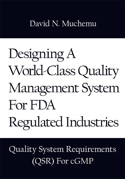 Designing A World-Class Quality Management System For FDA Regulated Industries By: David N. Muchemu