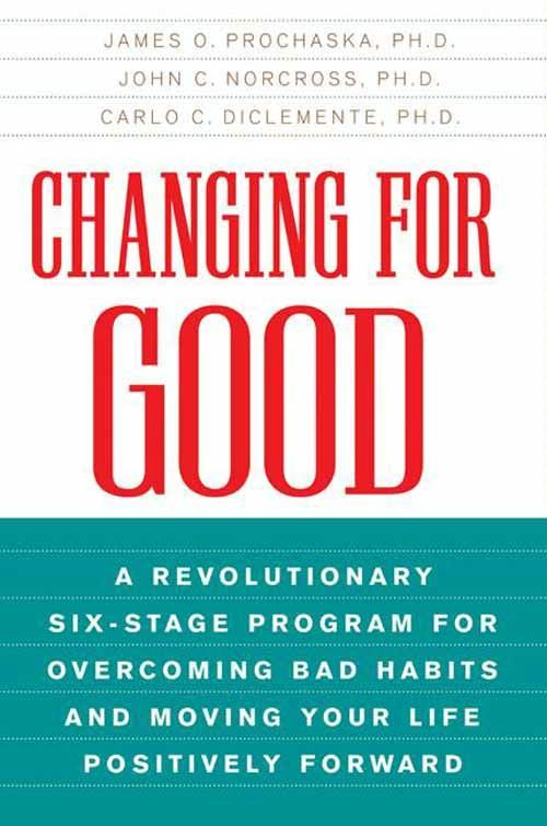 Changing for Good By: Carlo C. DiClemente,James O. Prochaska,John C. Norcross