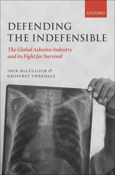 Defending the Indefensible : The Global Asbestos Industry and its Fight for Survival