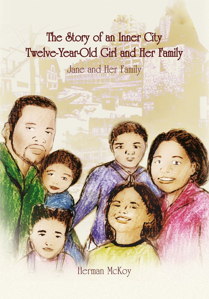 The Story of an Inner City Twelve-Year-Old Girl and Her Family By: Herman McKoy