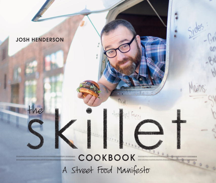 The Skillet Cookbook By: Josh Henderson
