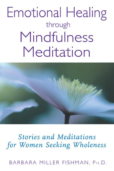 Emotional Healing through Mindfulness Meditation: Stories and Meditations for Women Seeking Wholeness