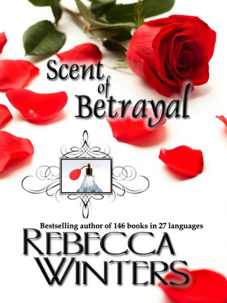 Scent of Betrayal By: Rebecca Winters