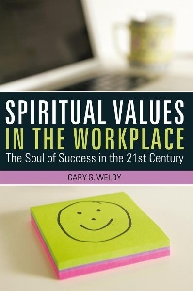 Spiritual Values in the Workplace By: Cary G. Weldy