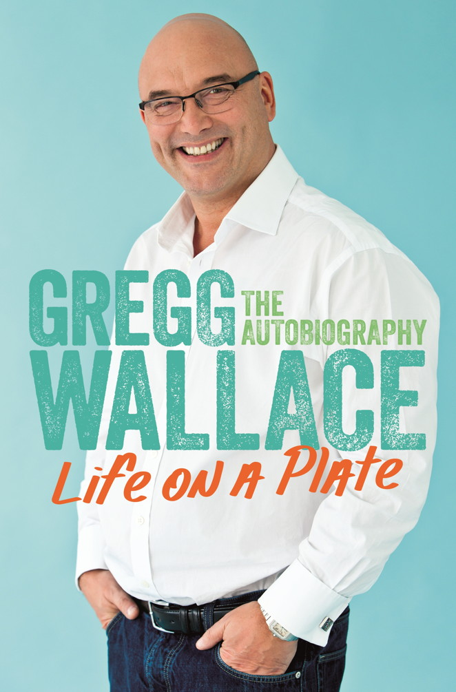 Life on a Plate By: Gregg Wallace