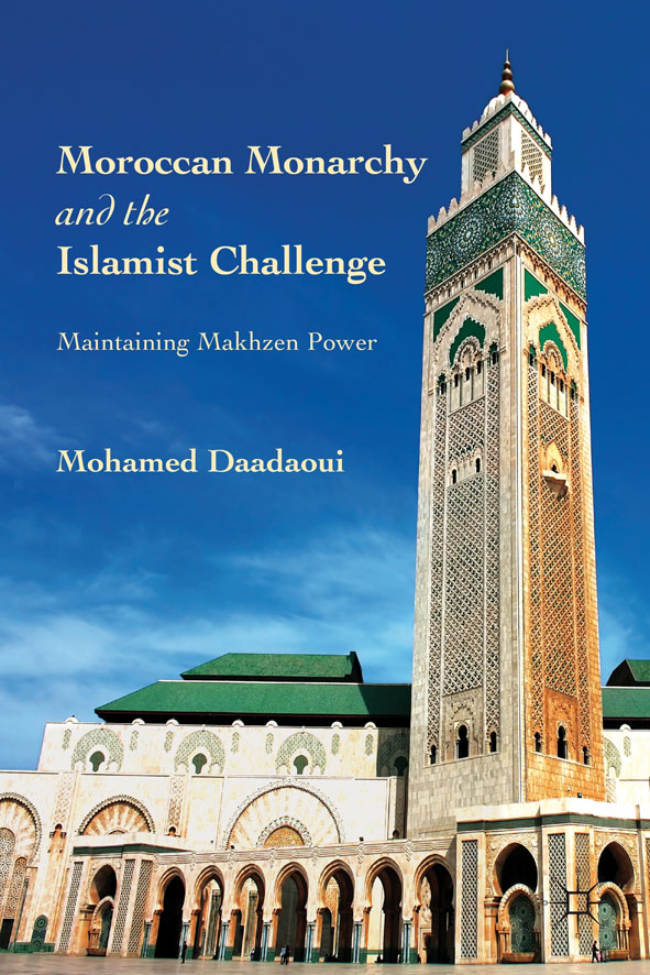 Moroccan Monarchy and the Islamist Challenge Maintaining Makhzen Power