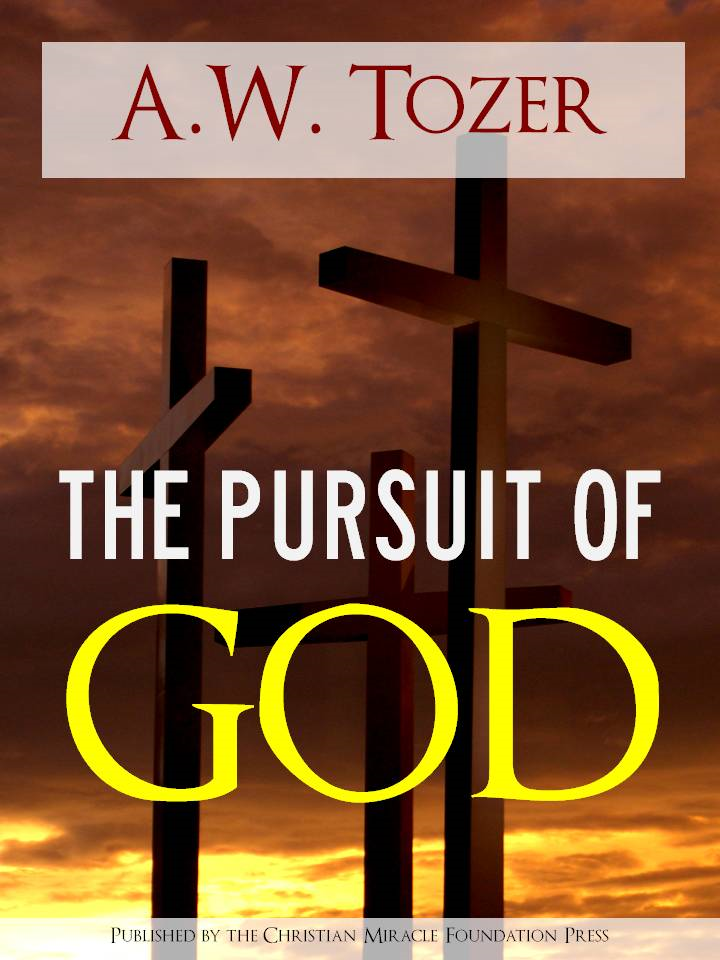 The Pursuit of God by A.W. Tozer By: A.W. Tozer