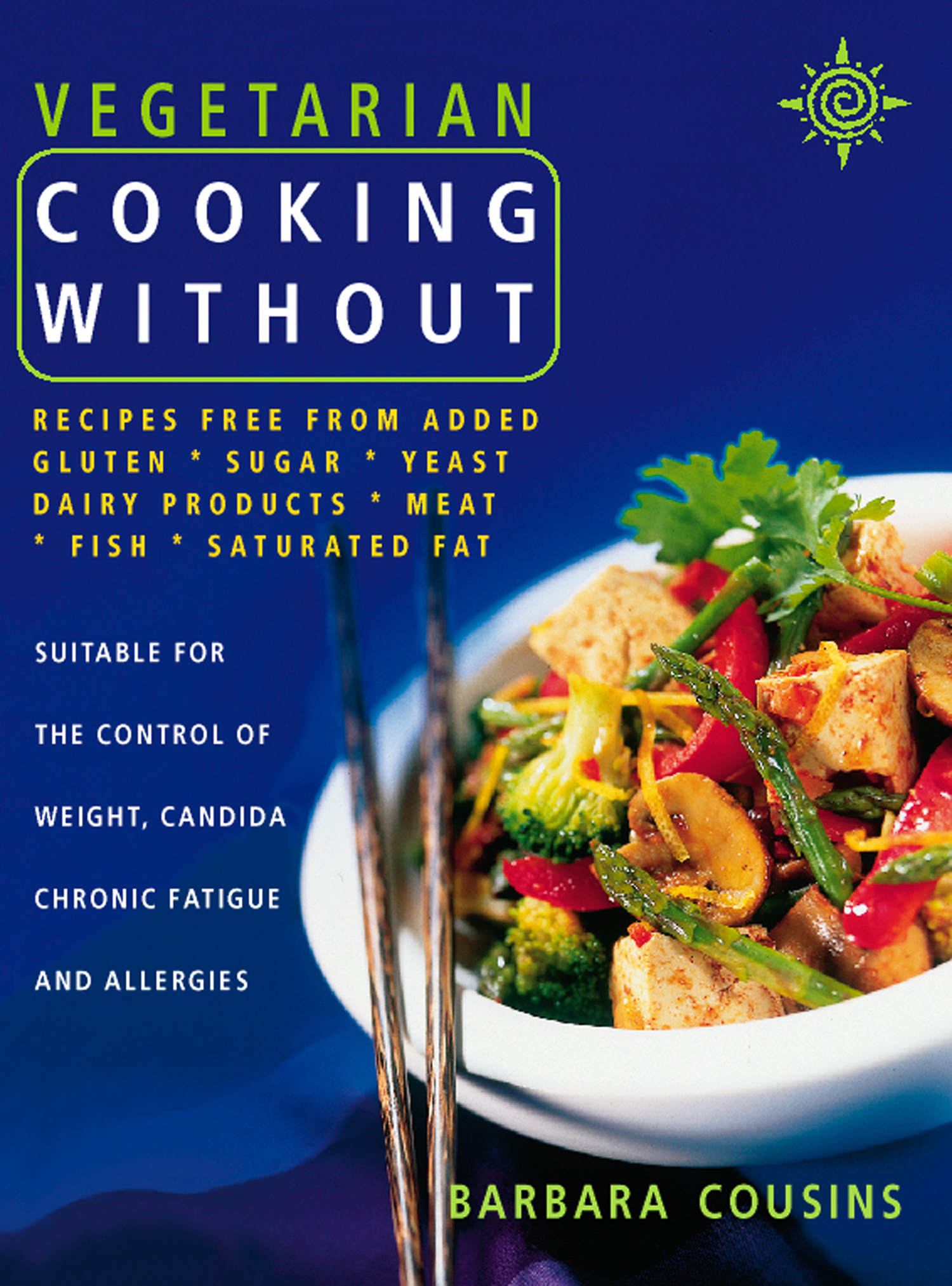Vegetarian Cooking Without: Recipes free from added gluten,  sugar,  yeast,  dairy products,  meat,  fish,  saturated fat (Text only)