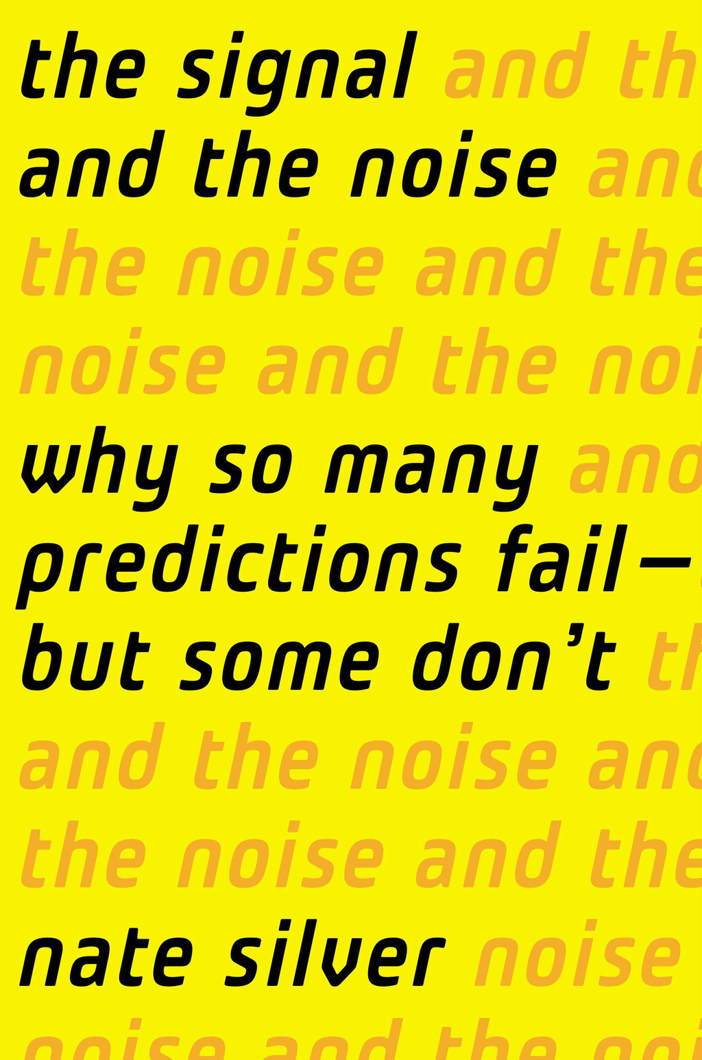 The Signal and the Noise By: Nate Silver