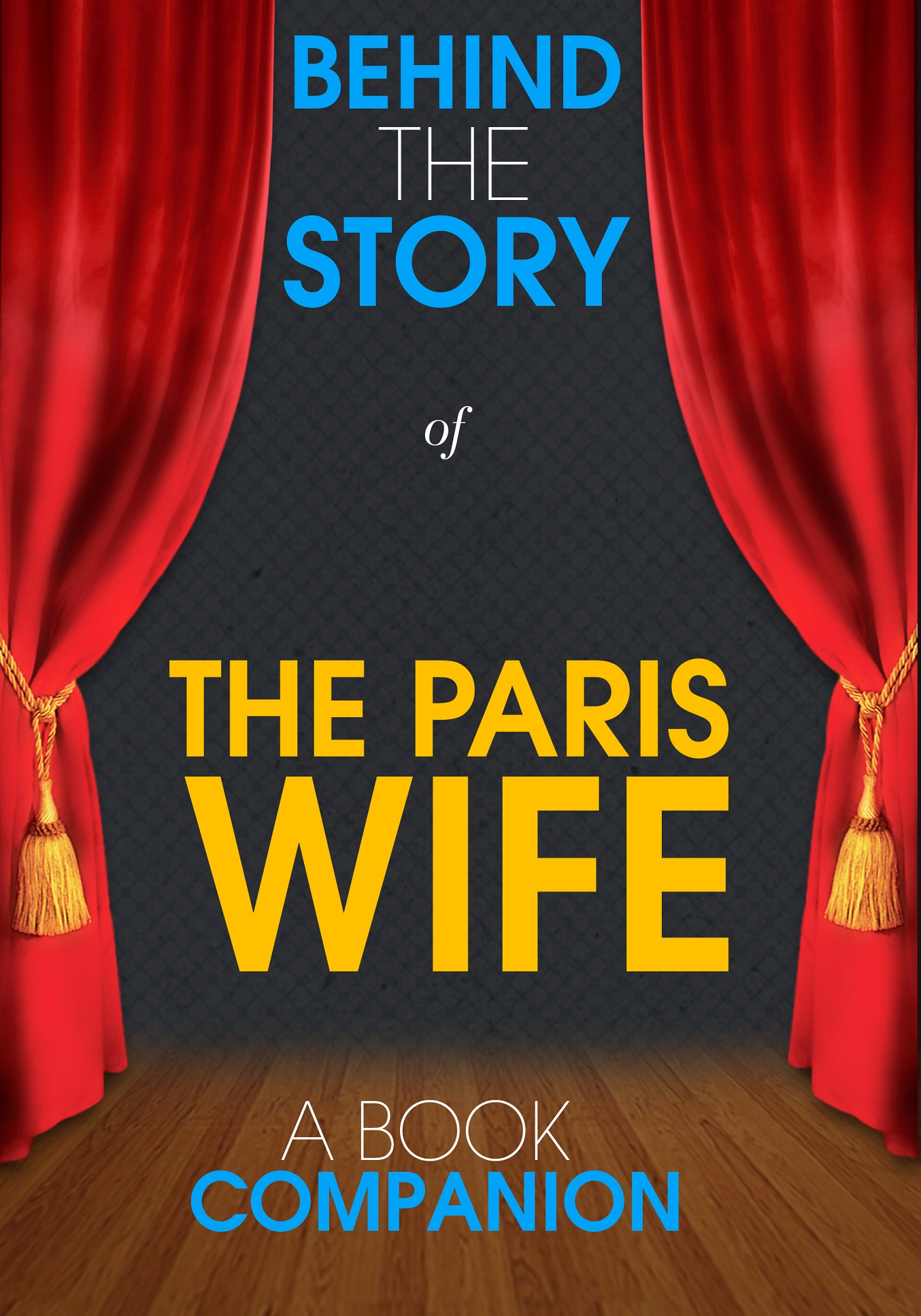 Behind the Story - The Paris Wife - Behind the Story (A Book Companion)