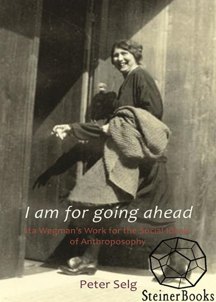 I Am for Going Ahead: Ita Wegman's Work for the Social Ideals of Anthroposophy