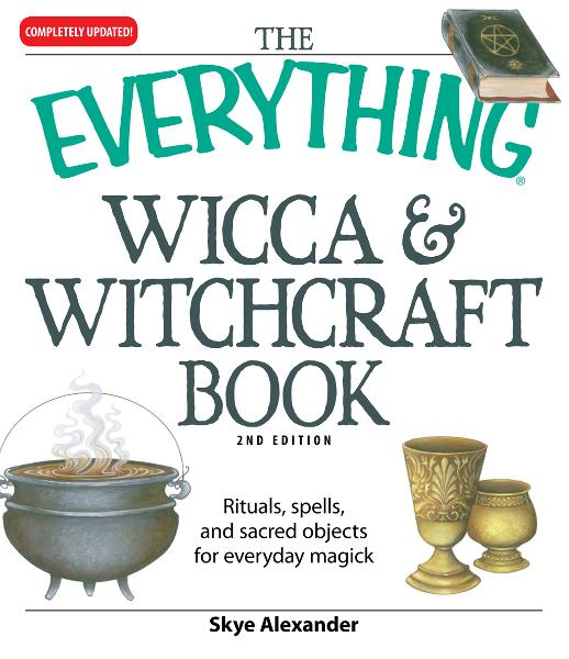 Everything Wicca and Witchcraft Book: Rituals,  spells,  and sacred objects for everyday magick