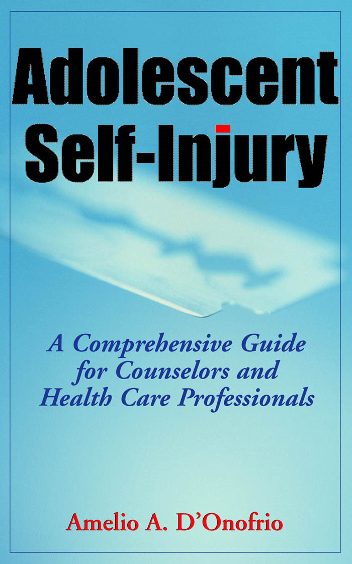Adolescent Self-Injury By: Amelio A. D'Onofrio, PhD