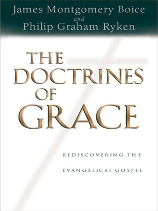 The Doctrines Of Grace Rediscovering The Evangelical Gospel By: Ryken,Philip Graham &  Boice,James Montgomery &  Sproul,R. C.