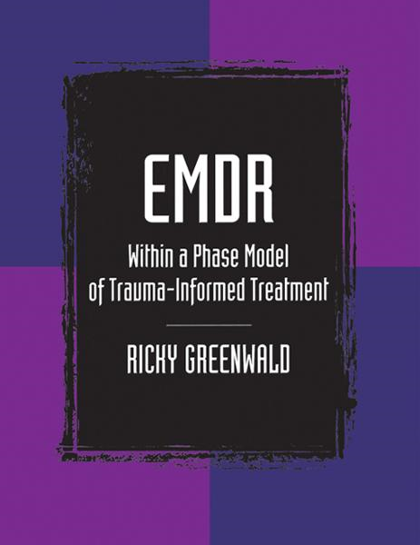 EMDR Within a Phase Model of Trauma-Informed Treatment By: Ricky Greenwald