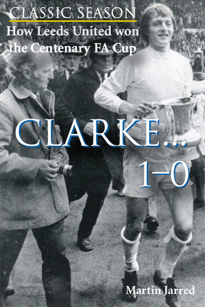 How Leeds United won the Centenary FA Cup: Clarke...1-0 By: Martin Jarred